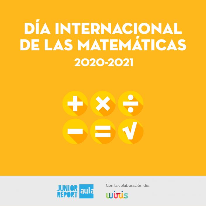 Ilustración los signos de sumar, multiplicar, dividir, restar, igual y raíz con texto que dice Día Internacional de las matemáticas 2020-2021 con la colaboración de Wiris y logo de Junior Report Aula