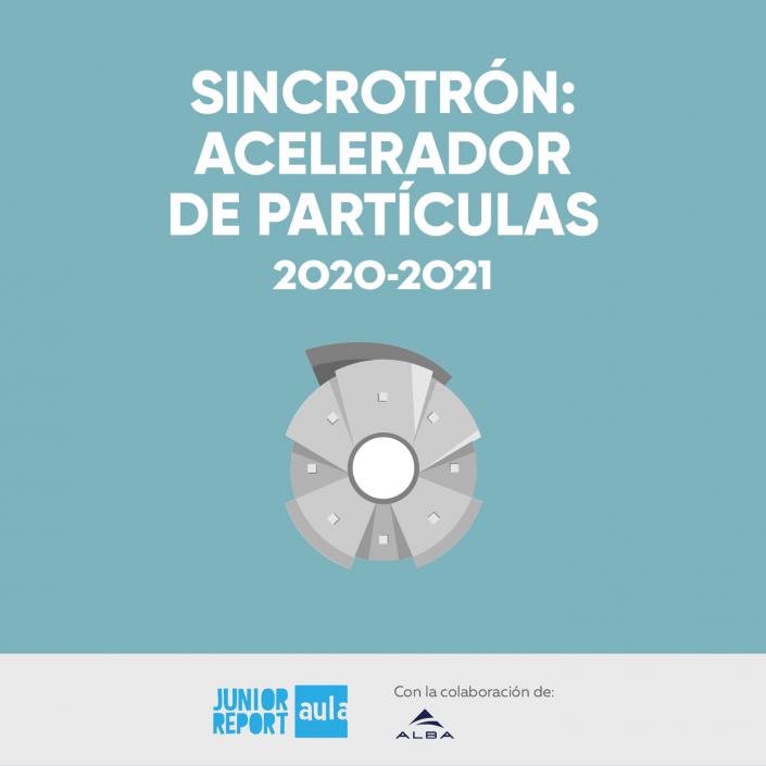 Ilustración de un Sincrotrón con texto que dice Sincrotrón Acelerador de partículas 2020-2021 Junior Report Aula con la colaboración de Alba